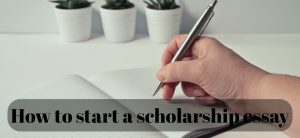 How to start a scholarship essay